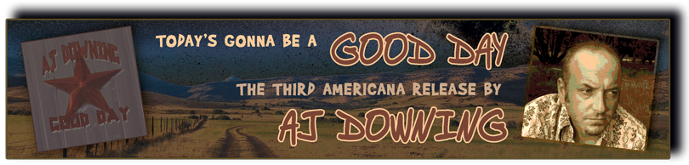 Today's Gonna Be A Good Day...The Third Americana Release From AJ Downing